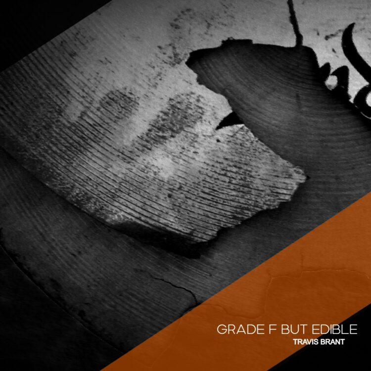 Grade F But Edible - Travis Brant